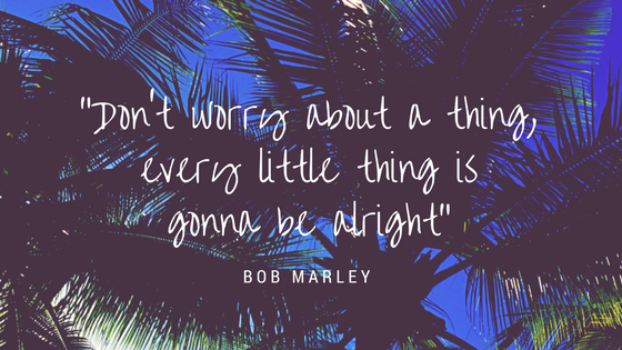"""Don't worry about a thing,every little thing is gonna be alright"".png"